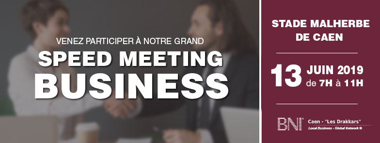 Réunion speed meeting BNI Drakkars le 13 Juin a 7H00 a Caen